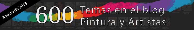 600 temas en el blog de Pintura y Artistas